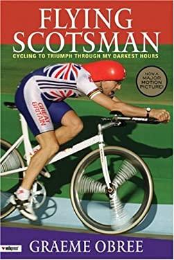 Flying Scotsman: Cycling to Triumph Through My Darkest Hours 9781931382724
