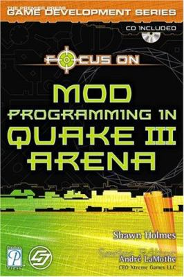 Focus on Mod Programming in Quake III Arena [With CDROM] 9781931841566