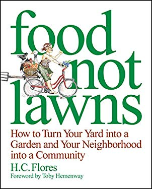 Food Not Lawns: How to Turn Your Yard Into a Garden and Your Neighborhood Into a Community 9781933392073
