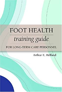 Foot Health Training Guide for Long-Term Care Personnel 9781932529326