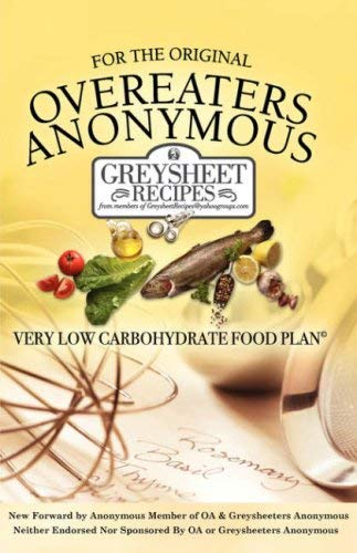 For the Original Overeaters Anonymous Very Low Carbohydrate Food Plan: Greysheet Recipes