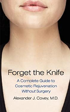 Forget the Knife: A Complete Guide to Cosmetic Rejuvenation Without Surgery 9781934248119