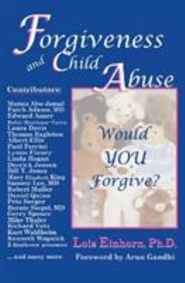 Forgiveness and Child Abuse: Would YOU Forgive? 9781931741699