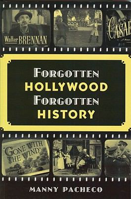 Forgotten Hollywood Forgotten History: Starring the Great Character Actors of Hollywood's Golden Age
