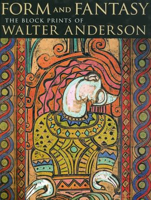 Form and Fantasy: The Block Prints of Walter Anderson 9781934110256
