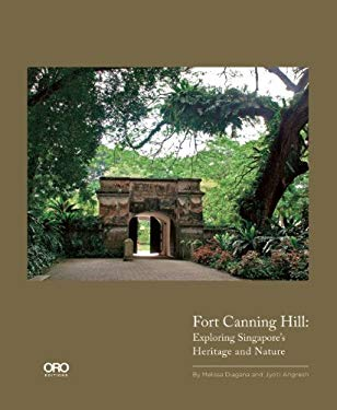 Fort Canning Park: Exploring Singapore's Heritage 9781935935483