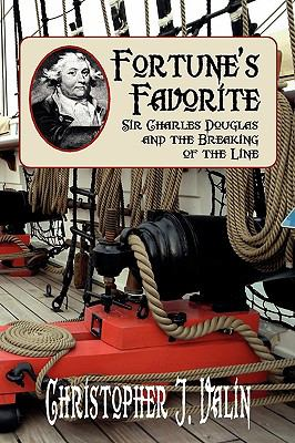 Fortune's Favorite: Sir Charles Douglas and the Breaking of the Line 9781934757727