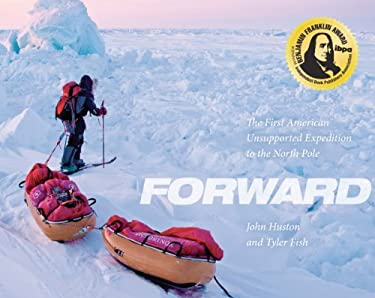 Forward: The First American Unsupported Expedition to the North Pole 9781937747909