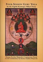 Four-Session Guru Yoga by Miky Dorje: Khenpo Karthar Rinpoche's Commentary Based on the Commentary by Karma Chakme Rinpoche 20627630