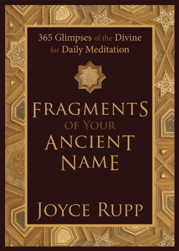 Fragments of Your Ancient Name: 365 Glimpses of the Divine for Daily Meditation 9781933495286