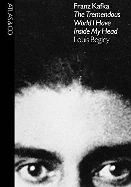 Franz Kafka: The Tremendous World Inside My Head 9781934633236