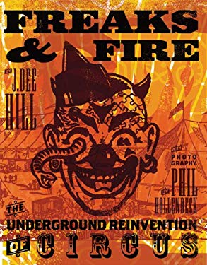 Freaks and Fire: The Underground Reinvention of Circus 9781932360523