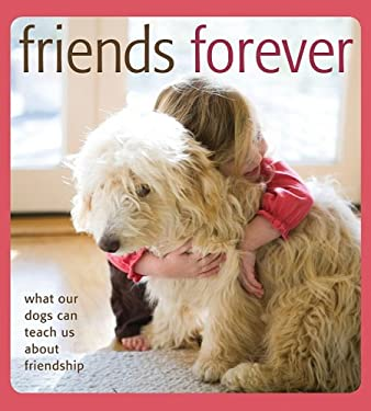 Friends Forever: What Our Dogs Can Teach Us about Friendship 9781934533093