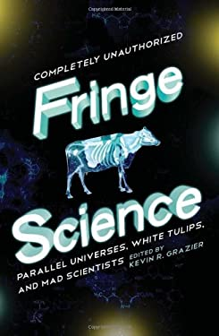 Fringe Science: Parallel Universes, White Tulips, and Mad Scientists 9781935618683