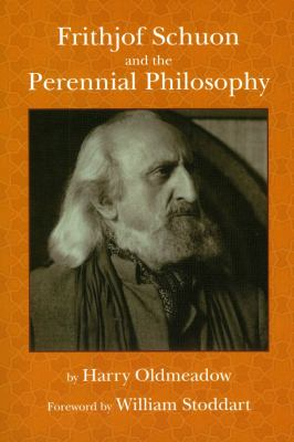 Frithjof Schuon and the Perennial Philosophy 9781935493099