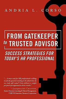 From Gatekeeper to Trusted Advisor: Success Strategies for Today's HR Professional 9781934509333