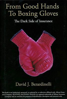 From Good Hands to Boxing Gloves: The Dark Side of Insurance 9781934833018