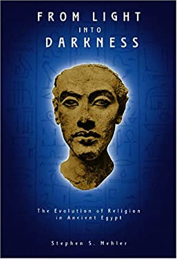From Light Into Darkness: The Evolution of Religion in Ancient Egypt 9781931882491