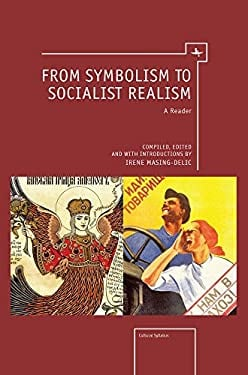 From Symbolism to Socialist Realism: A Reader Compiled, Edited and with Introductions 9781936235421