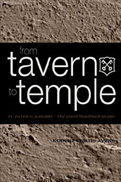 From Tavern to Temple, St. Peter's Church, Auburn: The First Century 9781932842142