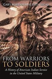 From Warriors to Soldiers: A History of American Indian Service in the United States Military 7834067