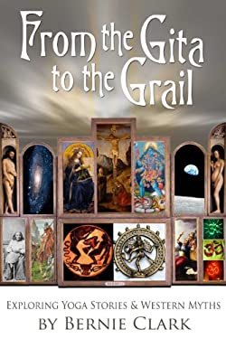 From the Gita to the Grail: Exploring Yoga Stories & Western Myths 9781935628316