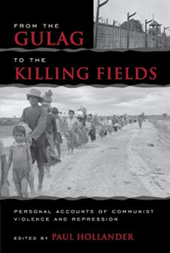 From the Gulag to the Killing Fields: Personal Accounts of Political Violence and Repression in Communist States 9781933859491