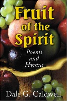Fruit of the Spirit Poems and Hymns: An Original Collection of Poems and Hymns Celebrating Galatians 5:22-23 9781930580534