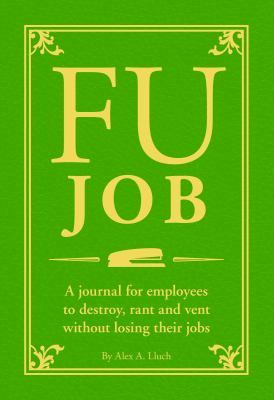 Fu Job: The Journal for Employees to Destroy, Rant and Vent Without Losing Their Jobs 9781934386958