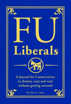 FU Liberals: A Journal for Conservatives to Destroy, Rant and Vent Without Getting Arrested 9781934386989