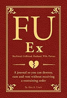 FU Ex: A Journal So You Can Destroy, Rant, and Vent Receiving a Restraining Order 9781934386965