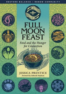 Full Moon Feast: Food and the Hunger for Connection 9781933392004