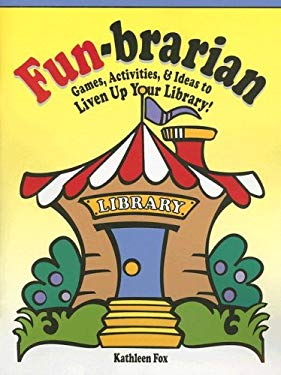 Fun-Brarian: Games, Activities, & Ideas to Liven Up Your Library! 9781932146868