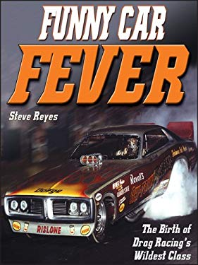 Funny Car Fever: The Birth of Drag Racing's Wildest Class 9781932494433