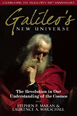 Galileo's New Universe: The Revolution in Our Understanding of the Cosmos 9781933771595