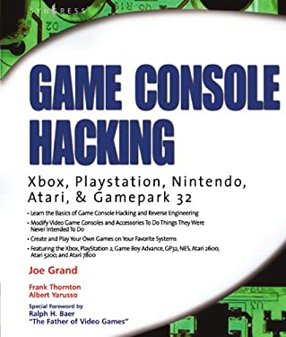 Game Console Hacking: Having Fun While Voiding Your Warranty 9781931836319