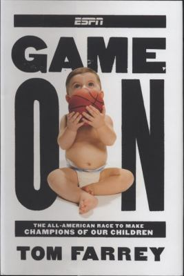 Game on: The All-American Race to Make Champions of Our Children 9781933060460
