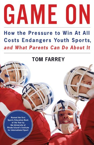 Game on: How the Pressure to Win at All Costs Endangers Youth Sports and What Parents Can Do about It 9781933060699