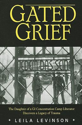 Gated Grief: The Daughter of a GI Concentration Camp Liberator Discovers a Legacy of Trauma 9781934980545