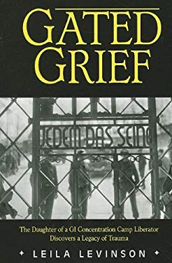 Gated Grief: The Daughter of a GI Concentration Camp Liberator Discovers a Legacy of Trauma 9781934980552