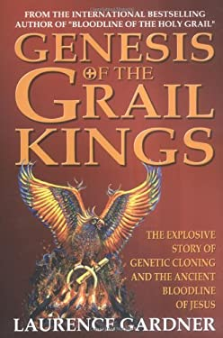 Genesis of the Grail Kings : The Explosive Story of Genetic Cloning and the Ancient Bloodline of Jesus
