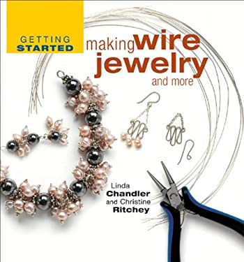 Getting Started Making Wire Jewelry and More 9781931499873