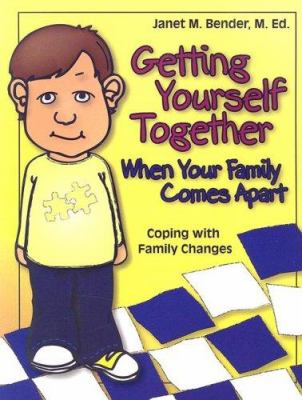 Getting Yourself Together When Your Family Comes Apart: Coping with Family Changes 9781931636285