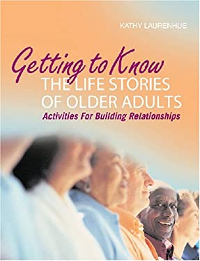Getting to Know the Life Stories of Older Adults: Activities for Building Relationships [With CDROM] 9781932529258