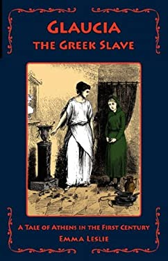 Glaucia the Greek Slave: A Tale of Athens in the First Century 9781934671009