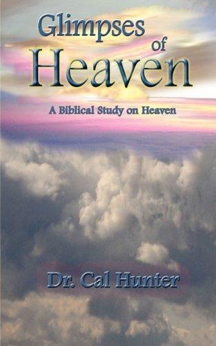 Glimpses of Heaven: A Biblical Study on Heaven 9781935188087