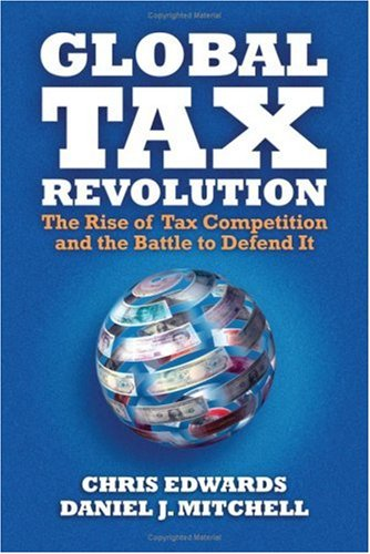 Global Tax Revolution: The Rise of Tax Competition and the Battle to Defend It 9781933995182