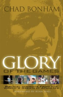Glory of the Games: Biblical Insights from the World's Greatest Athletes 9781938254024