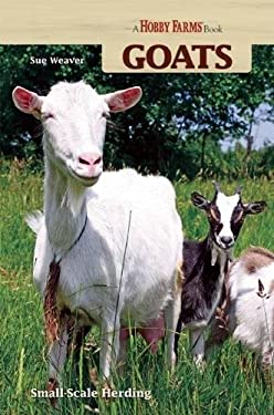 Goats: Small-Scale Goat Keeping for Pleasure and Profit 9781931993678