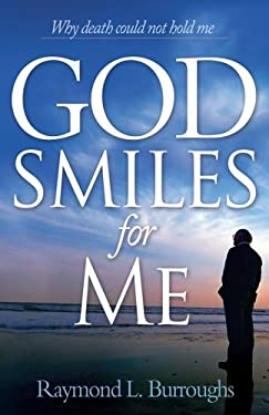 God Smiles for Me: Why Death Could Not Hold Me 9781935507093